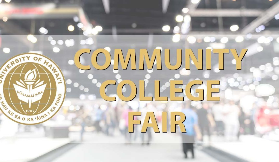 UH Community College Fair at American Job Center Hawaii Tuesday, May 28, 2019 12 Noon to 4:00 p.m.